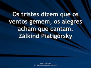 Os tristes dizem que os ventos gemem, os alegres acham que cantam. Zálkind Piatigórsky