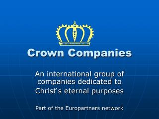 Crown Companies An international group of companies  dedicated  to  Christ's eternal purposes