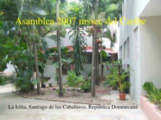 Asamblea 2007 msscc del Caribe
