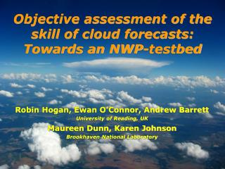 Objective assessment of the skill of cloud forecasts: Towards an NWP- testbed