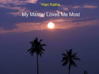 Hari Katha My Master Loves Me Most