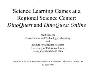 Science Learning Games at a Regional Science Center:  DinoQuest  and  DinoQuest Online