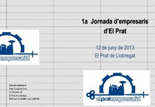 1a  Jornada  d'empresaris d'El  Prat 12 de  juny  de 2013 El Prat de Llobregat