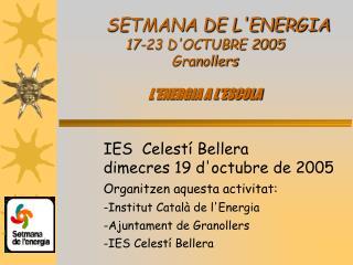 SETMANA DE L'ENERGIA 17-23 D'OCTUBRE 2005 Granollers L'ENERGIA A L'ESCOLA