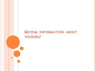 Giving  information about  yourself