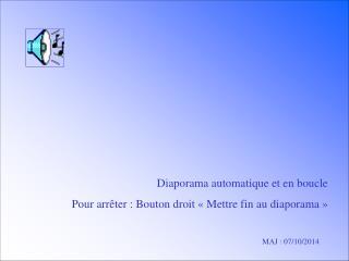 Diaporama automatique et en boucle Pour arrêter : Bouton droit «Mettre fin au diaporama»