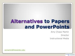 Alternatives to Papers and PowerPoints