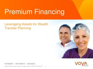 Premium  Financing Leveraging  Assets for Wealth  Transfer  Planning