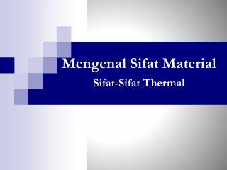 Mengenal Sifat Material Sifat-Sifat Thermal