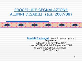 PROCEDURE SEGNALAZIONE ALUNNI DISABILI  (a.s. 2007/08)