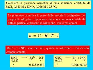 BaCl 2  e KNO 3  sono dei sali, quindi in soluzione si dissociano completamente.