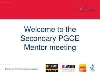 Welcome to the  S econdary PGCE Mentor meeting