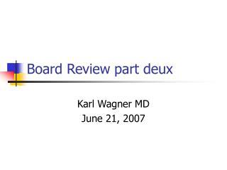 Board Review part deux