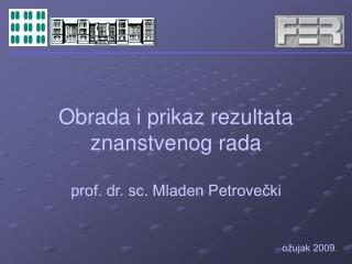 Obrada i prikaz  rezultata znanstvenog rada prof. dr. sc. Mladen Petrovečki