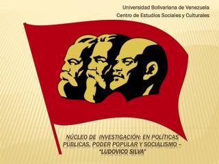 """Núcleo de  investigación: EN Políticas Públicas, Poder Popular y socialismo –  """"LUDOVICO SILVA"""""""