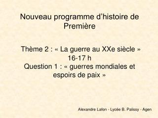 Nouveau programme d histoire de Premi re   Th me 2 :   La guerre au XXe si cle   16-17 h Question 1 :   guerres mondiale