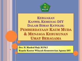 Drs. H.  Maskul Haji ,  M.Pd.I Kepala  Kantor Wilayah  Kementerian  Agama DIY