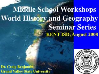 Middle School Workshops  World History and Geography Seminar Series  KENT ISD, August 2008