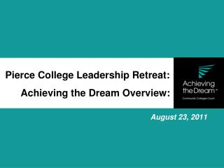 Pierce College Leadership Retreat: Achieving the Dream Overview: