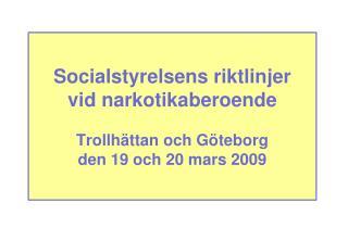 Socialstyrelsens riktlinjer vid narkotikaberoende  Trollh ttan och G teborg  den 19 och 20 mars 2009