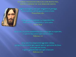ALGUMAS PASSAGENS BIBLICAS COM MUITO PAZ, AMOR E CARINHO DE SUA IRMA EM CRISTO.