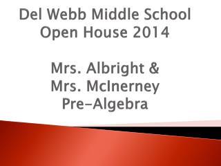 Del Webb Middle School Open House 2014 Mrs. Albright & Mrs.  McInerney Pre-Algebra