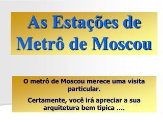 As Estações de Metrô de Moscou