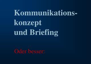 Kommunikations- konzept  und Briefing