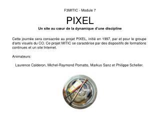 F3MITIC - Module 7 PIXEL Un site au cœur de la dynamique d'une discipline