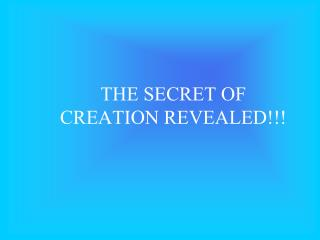 THE SECRET OF CREATION REVEALED!!!
