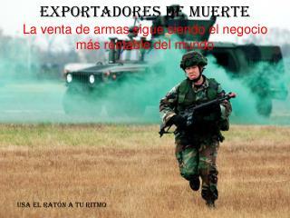 Exportadores de muerte La venta de armas sigue siendo el negocio más rentable del mundo