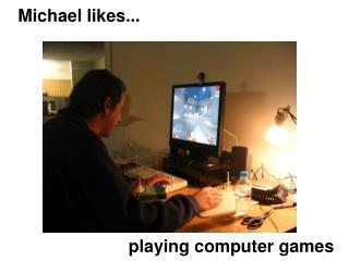 Michael likes...