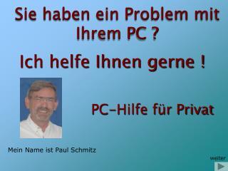 Sie haben ein Problem mit Ihrem PC ?