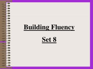 Building Fluency Set 8