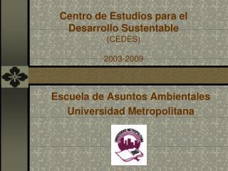 Centro de Estudios para el  Desarrollo Sust e ntable (CEDES) 2003-2009
