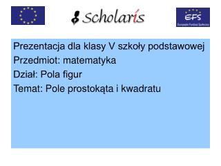 Prezentacja dla klasy V szkoły podstawowej Przedmiot: matematyka Dział: Pola figur