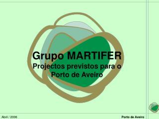 Grupo MARTIFER Projectos previstos para o             Porto de Aveiro