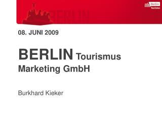 08. JUNI 2009 BERLIN  Tourismus Marketing GmbH Burkhard  Kieker