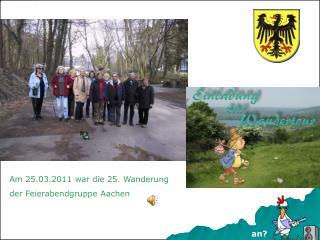 Am 25.03.2011 war die 25. Wanderung  der Feierabendgruppe Aachen