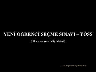 YENİ ÖĞRENCİ SEÇME SINAVI – YÖSS ( film senaryosu / düş hekimi )