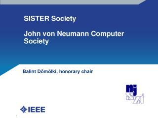 SISTER Society John von Neumann Computer Society