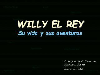 WILLY EL REY Su vida y sus aventuras