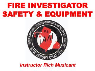 FIRE INVESTIGATOR SAFETY & EQUIPMENT