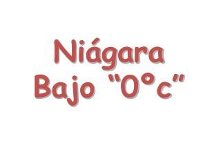 """Niágara Bajo """"0ºc"""""""