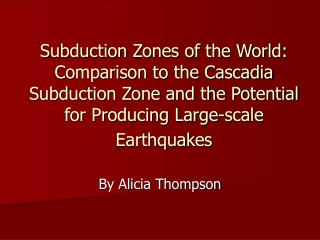 Subduction Zones of the World: Comparison to the Cascadia Subduction Zone and the Potential for Producing Large-scale Ea
