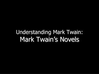 Understanding Mark Twain:  Mark Twain's Novels