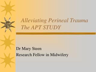Alleviating Perineal Trauma The APT STUDY