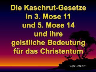 Die  Kaschrut -Gesetze  in 3. Mose 11  und 5. Mose 14 und ihre  geistliche Bedeutung