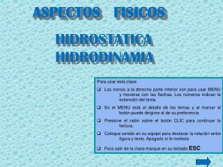 ASPECTOS   FISICOS HIDROSTATICA HIDRODINAMIA