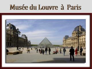Mus�e du Louvre  �  Paris